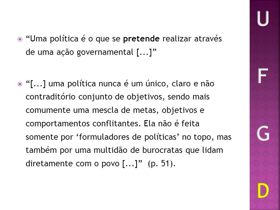 U F G D Uma política é o que se pretende realizar através de uma ação governamental [...]